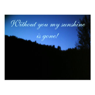 WITHOUT YOU MY SUNSHINE IS GONE postcard