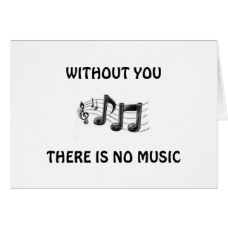 WITHOUT YOU NO MUSIC IN MY LIFE ANNIVERSARY CARD