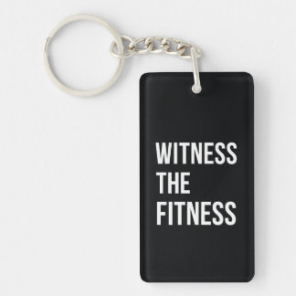 Witness The Fitness Exercise Quote Black White Keychain