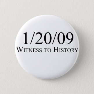 Witness to History: 1/20/09 Button