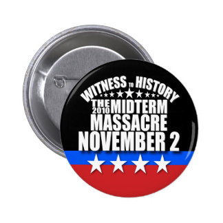 Witness to History - Tea Party - Midterm Massacre Buttons