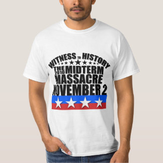 Witness to History - Tea Party - Midterm Massacre T Shirt