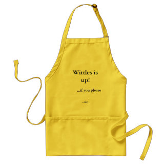 Wittles is up!, ...if you please, ...sir. adult apron