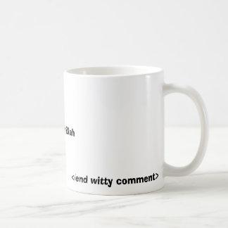 <witty comment>, </end witty comment> taza de café