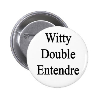 Witty Double Entendre Pinback Buttons