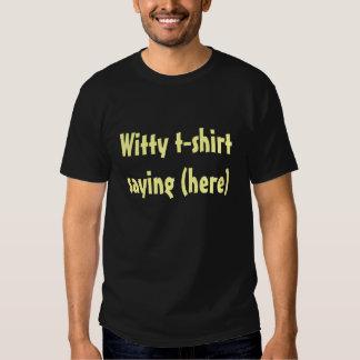 Witty T-shirt Saying (here)