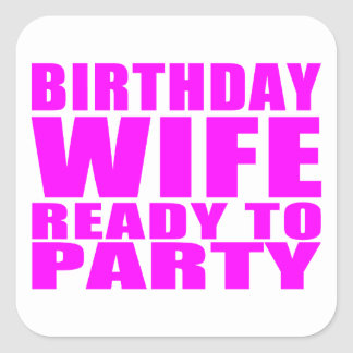Wives : Birthday Wife Ready to Party Square Sticker