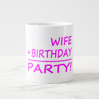 Wives Birthdays : Wife + Birthday = Party Giant Coffee Mug