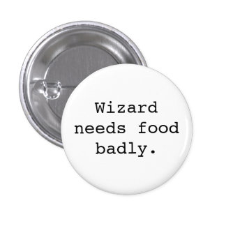 Wizard Needs Food Badly Pinback Button