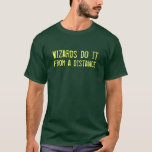 Wizards do it from a distance T-Shirt