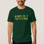 Wizards do it from a distance t shirts