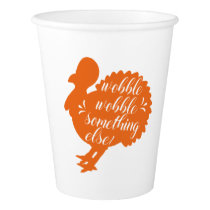 Wobble Wobble Something Else Funny Turkey Quote Paper Cup