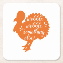 Wobble Wobble Something Else Funny Turkey Quote Square Paper Coaster
