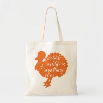 Wobble Wobble Something Else Funny Turkey Quote Tote Bag
