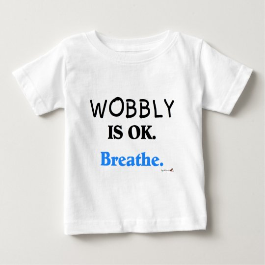 Wobbly is OK Baby T-Shirt