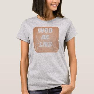 WOD Be Like T-Shirt