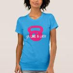 WOD - Lift Like A Lady T Shirts