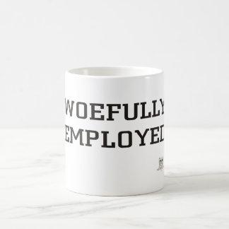 WOEFULLY EMPLOYED COFFEE MUG