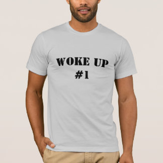 Woke Up #1 T-Shirt