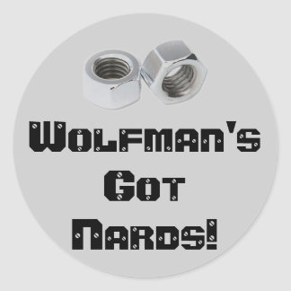 Wolfman's got NARDS! Classic Round Sticker
