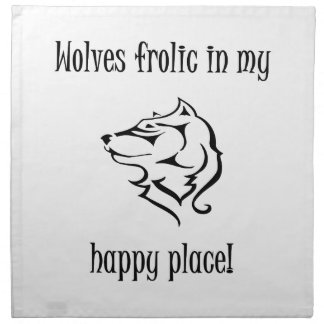 Wolves frolic in my happy place printed napkins
