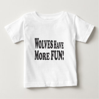 Wolves Have More Fun! Baby T-Shirt