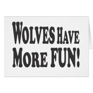 Wolves Have More Fun! Card