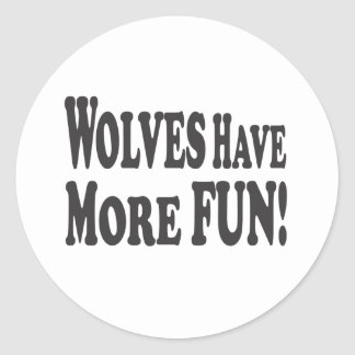 Wolves Have More Fun! Classic Round Sticker