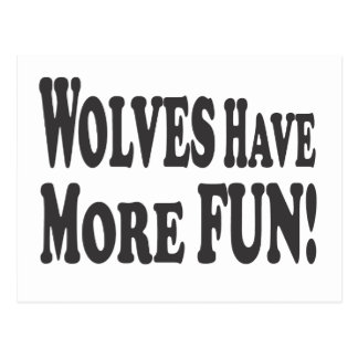 Wolves Have More Fun! Postcard