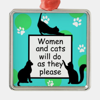 Woman and Cats will do as they Please Metal Ornament