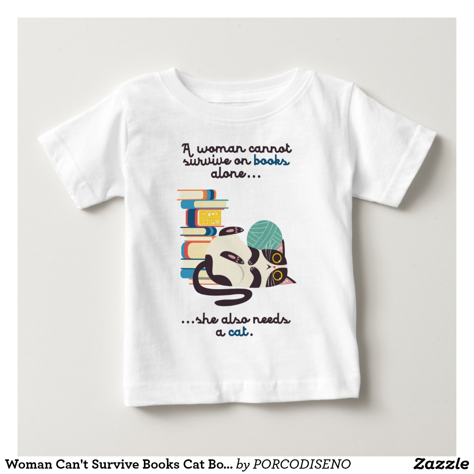 Woman Can't Survive Books Cat Bookworm Book Lover Baby T-Shirt - Soft And Comfortable Baby Fashion Shirt Designs