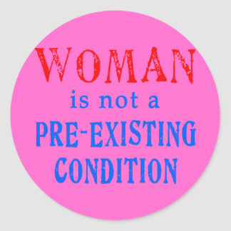 Woman is not a Pre Existing Condition Classic Round Sticker