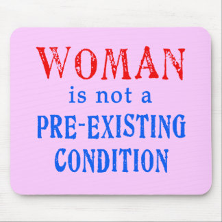 Woman is not a Pre Existing Condition Mouse Pad
