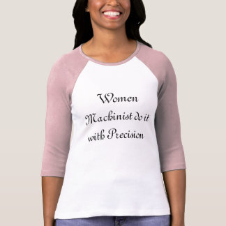 Woman Machinist do it with precision T-Shirt