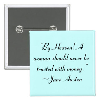 Woman Not Trusted With Money Jane Austen Quote Button