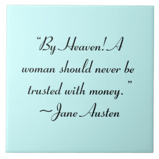 Woman Not Trusted With Money  Jane Austen Quote Tile