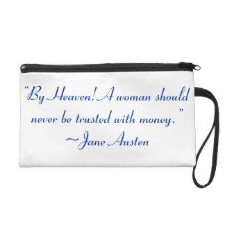 Woman Not Trusted With Money Jane Austen Quote Wristlet Purse