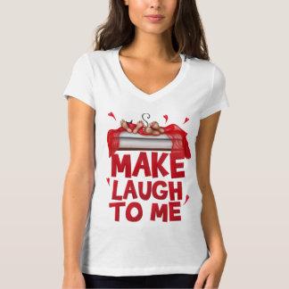 "Woman T-Shir ""Make laugh to me "" T-Shirt"