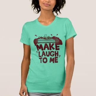 "Woman T-shirt ""Make laugh to me """