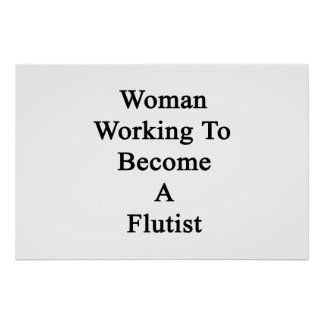 Woman Working To Become A Flutist Poster