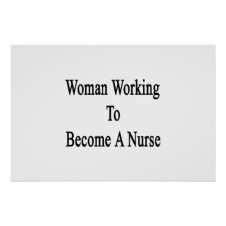 Woman Working To Become A Nurse Poster