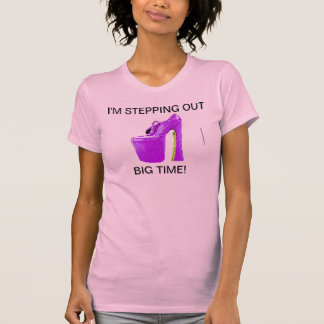 WOMANS BIZ T-IM STEPPING OUT BIG TIME! T SHIRT