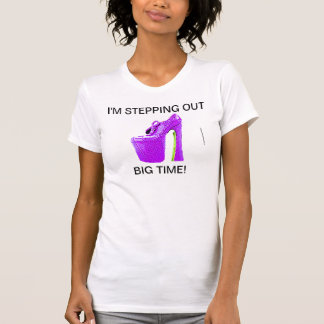WOMANS BIZ T-IM STEPPING OUT BIG TIME! TEE SHIRT