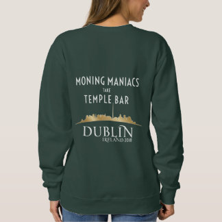Woman's Moning Maniac Sweatshirt/Dublin 2018 Sweatshirt