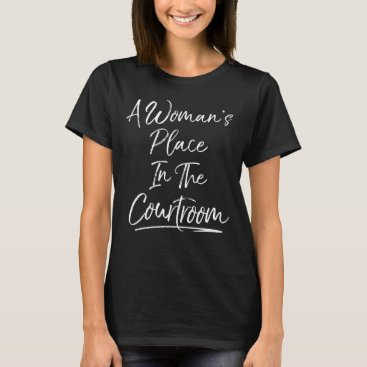 Woman's Place is in the Courtroom Feminist T-Shirt