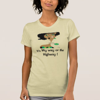 "Woman's  T-shirt ""It's my way or the highway"""
