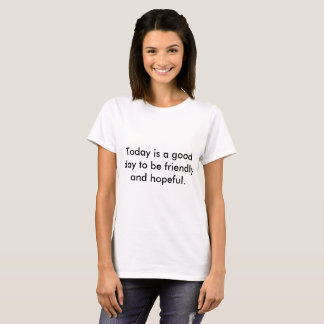 Woman's t-shirt saying be friendly and hopeful