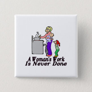 Woman's Work Is Never Done Button
