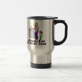Woman's Work Is Never Done 15 Oz Stainless Steel Travel Mug