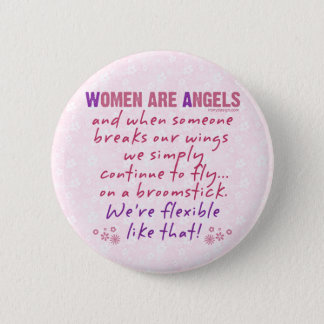 Women are Angels Friend Humor Pinback Button